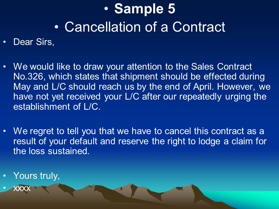 Sample 5 Cancellation of a Contract Dear Sirs, We would like to draw your attention to the Sales Contract No.326, which states that shipment should be