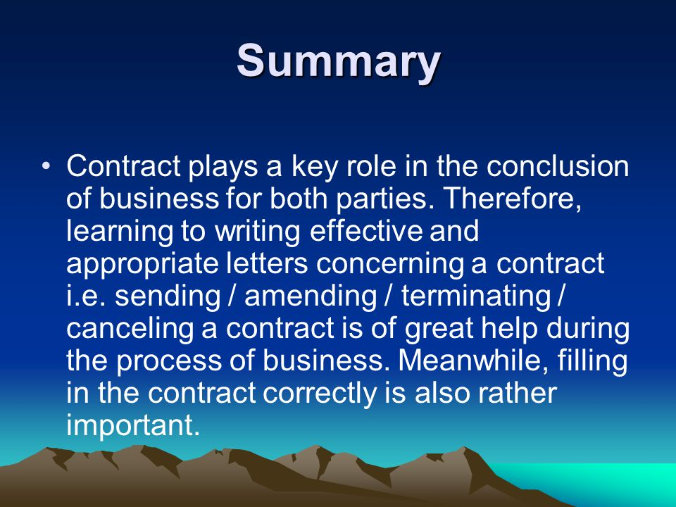 Summary Contract plays a key role in the conclusion of business for both parties.