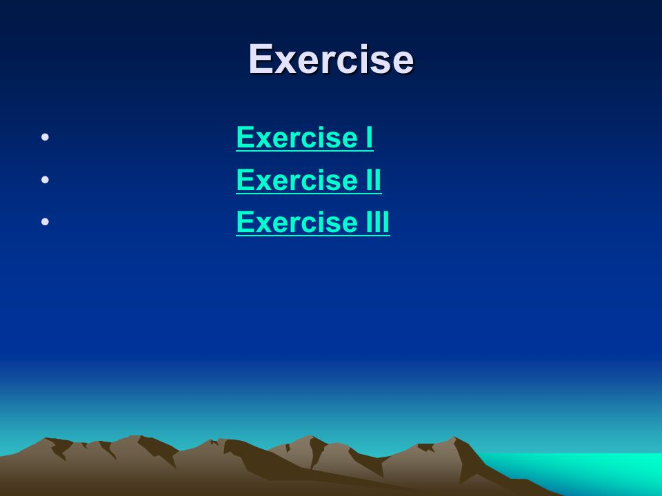 Exercise Exercise I Exercise II Exercise III