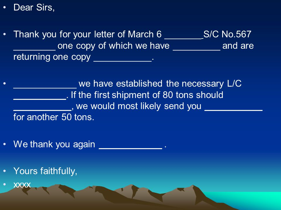 Dear Sirs, Thank you for your letter of March 6 _______ S/C No.567 ________ one copy of which we have _________ and are returning one copy ___________