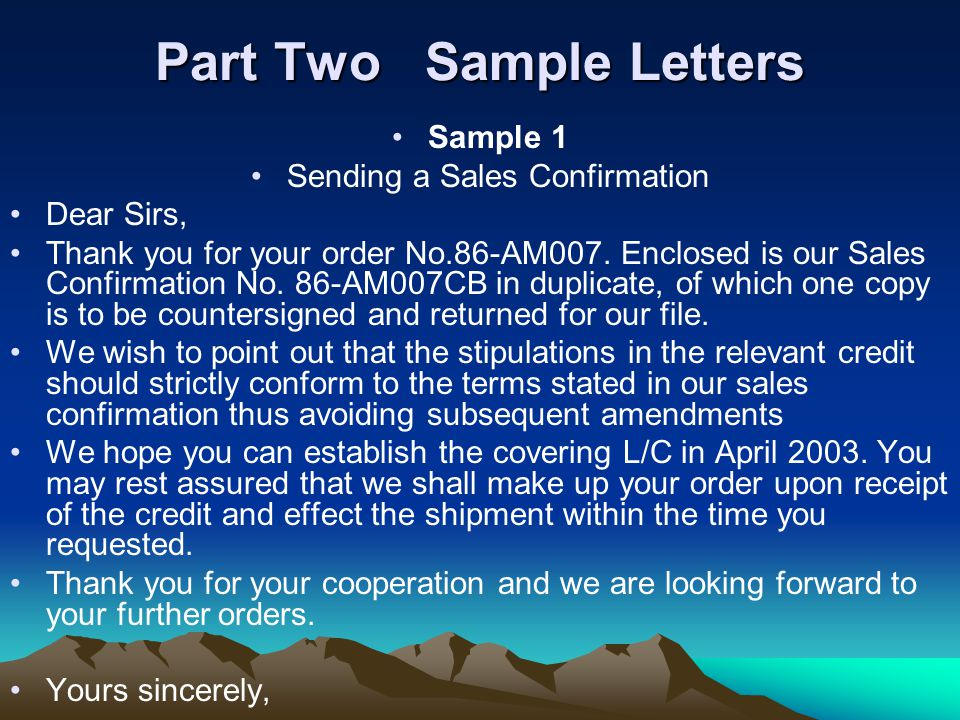 Part Two Sample Letters Sample 1 Sending a Sales Confirmation Dear Sirs, Thank you for your order No.86-AM007.