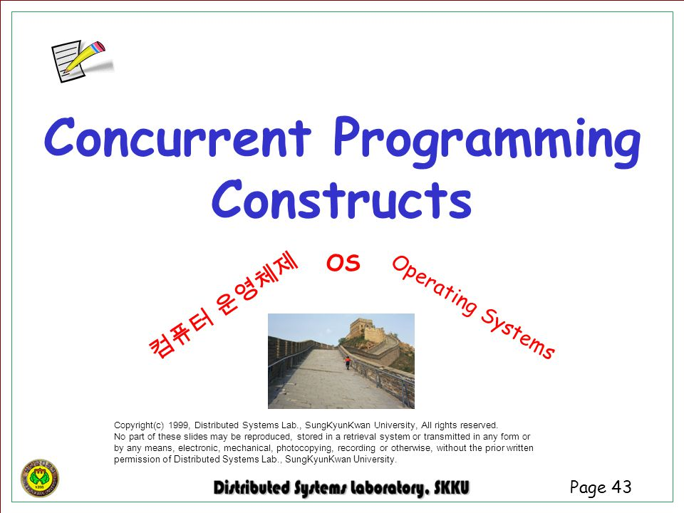 Page 43 Concurrent Programming Constructs Copyright(c) 1999, Distributed Systems Lab., SungKyunKwan University, All rights reserved. No part of these