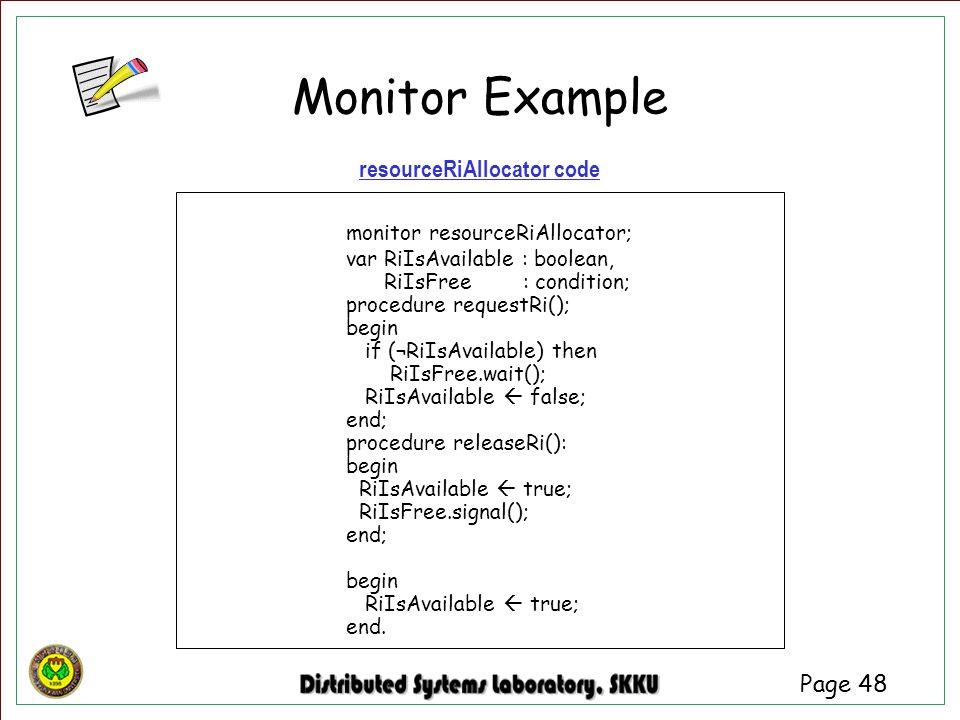 Page 48 resourceRiAllocator code monitor resourceRiAllocator; var RiIsAvailable : boolean, RiIsFree : condition; procedure requestRi(); begin if (¬RiI