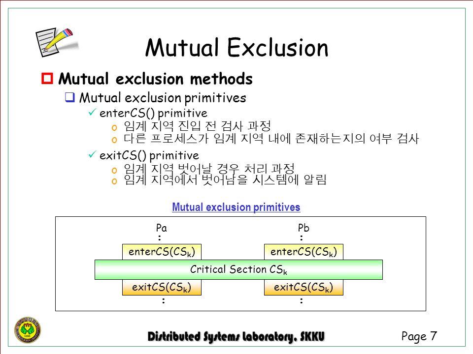 Page 7  Mutual exclusion methods  Mutual exclusion primitives enterCS() primitive o 임계 지역 진입 전 검사 과정 o 다른 프로세스가 임계 지역 내에 존재하는지의 여부 검사 exitCS() primi