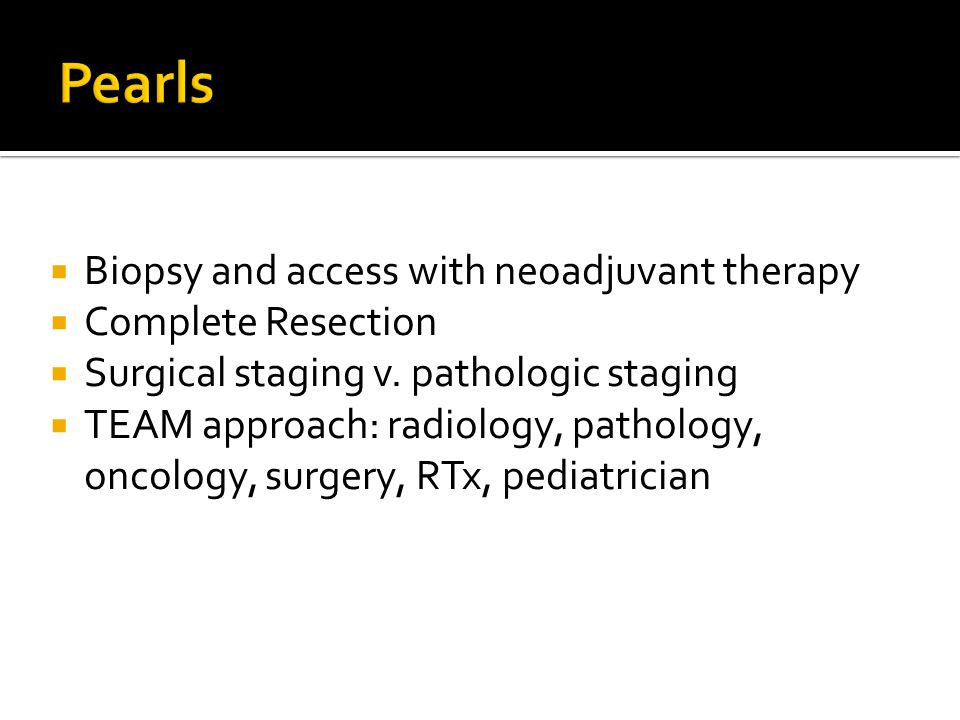  Biopsy and access with neoadjuvant therapy  Complete Resection  Surgical staging v. pathologic staging  TEAM approach: radiology, pathology, onco