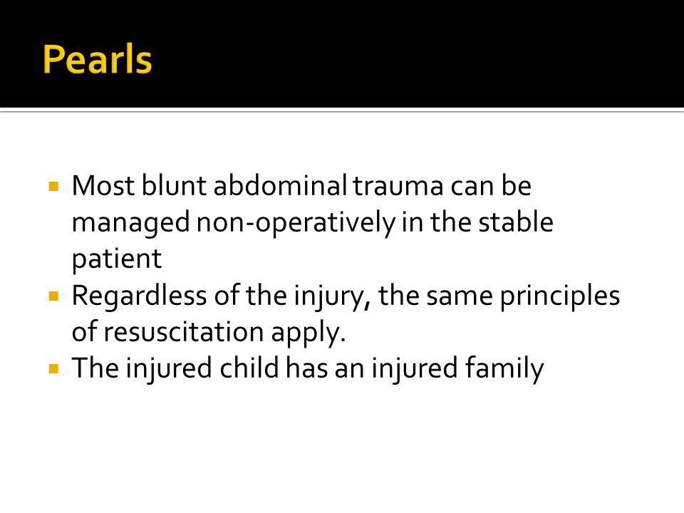  Most blunt abdominal trauma can be managed non-operatively in the stable patient  Regardless of the injury, the same principles of resuscitation ap