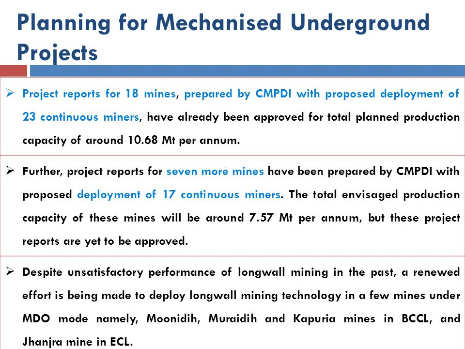 Planning for Mechanised Underground Projects  Project reports for 18 mines, prepared by CMPDI with proposed deployment of 23 continuous miners, have