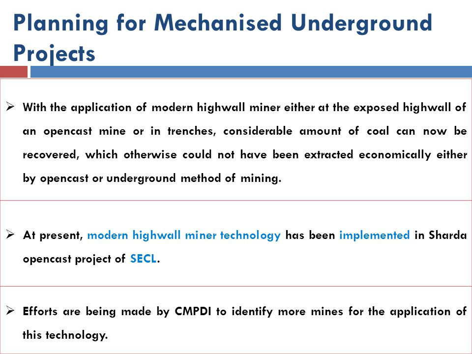 Planning for Mechanised Underground Projects  With the application of modern highwall miner either at the exposed highwall of an opencast mine or in