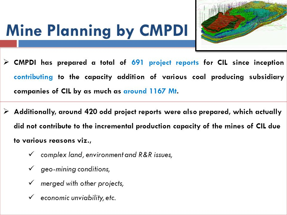 CMPDI has prepared a total of 691 project reports for CIL since inception contributing to the capacity addition of various coal producing subsidiary