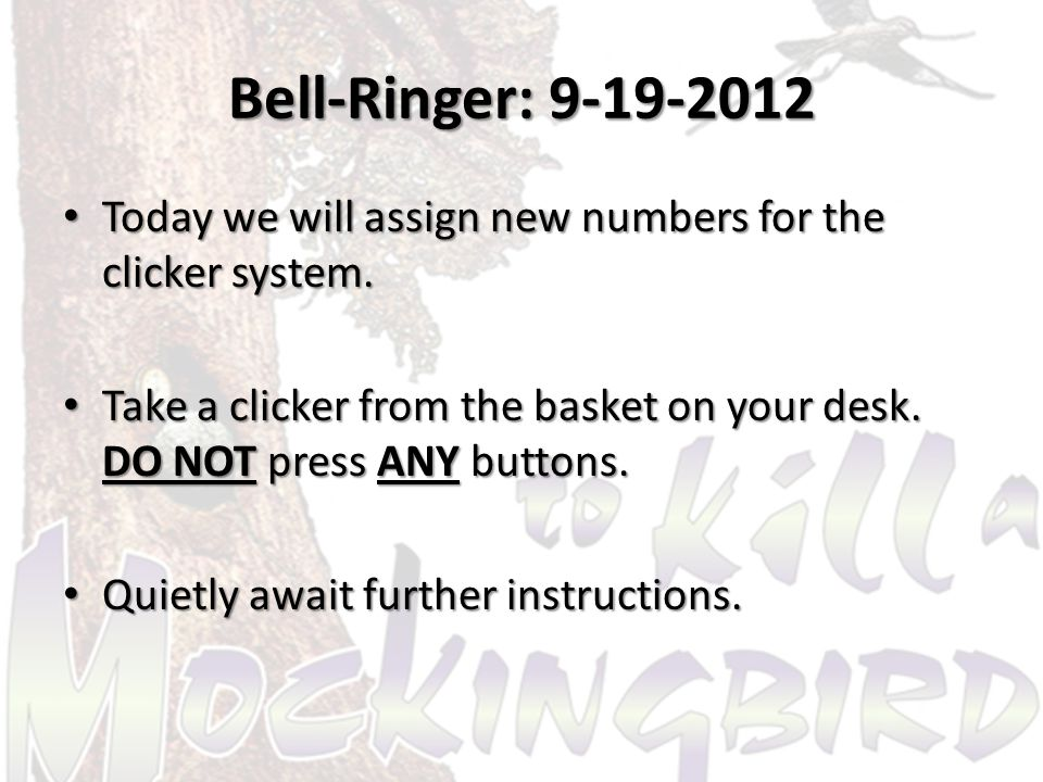Bell-Ringer: 9-19-2012 Today we will assign new numbers for the clicker system.