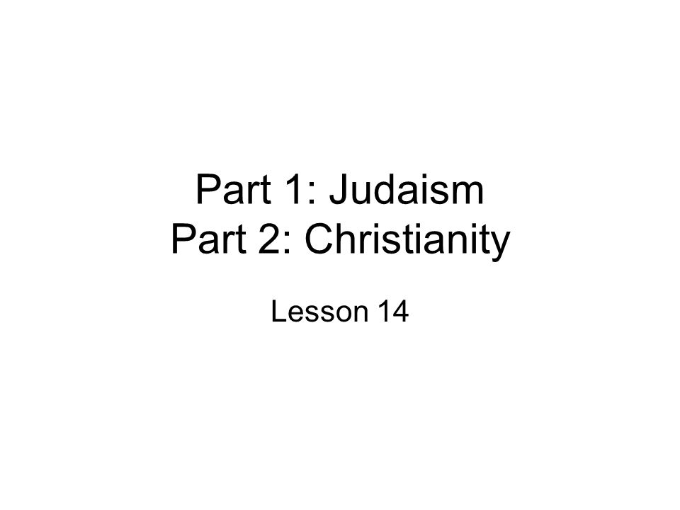 Part 1: Judaism Part 2: Christianity Lesson 14