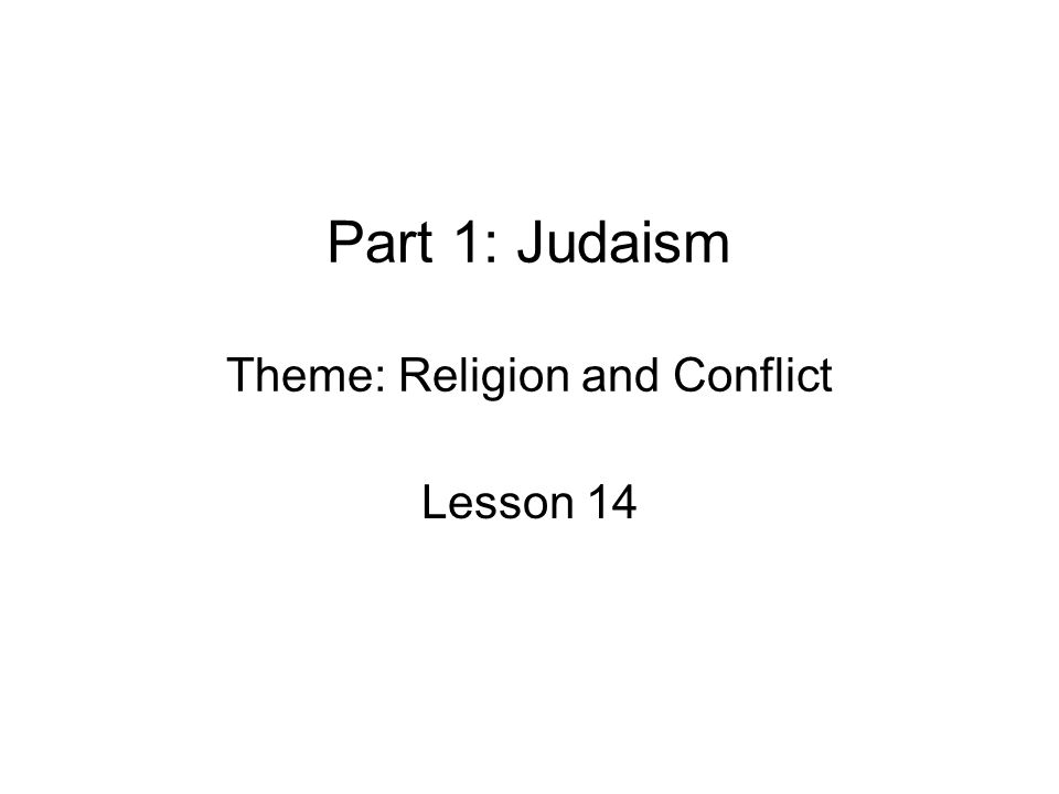 Part 1: Judaism Theme: Religion and Conflict Lesson 14