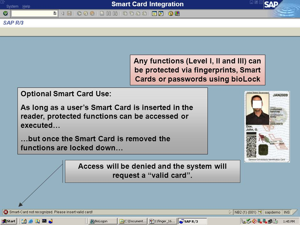 Optional Smart Card Use: As long as a user's Smart Card is inserted in the reader, protected functions can be accessed or executed… …but once the Smart Card is removed the functions are locked down… Access will be denied and the system will request a valid card .