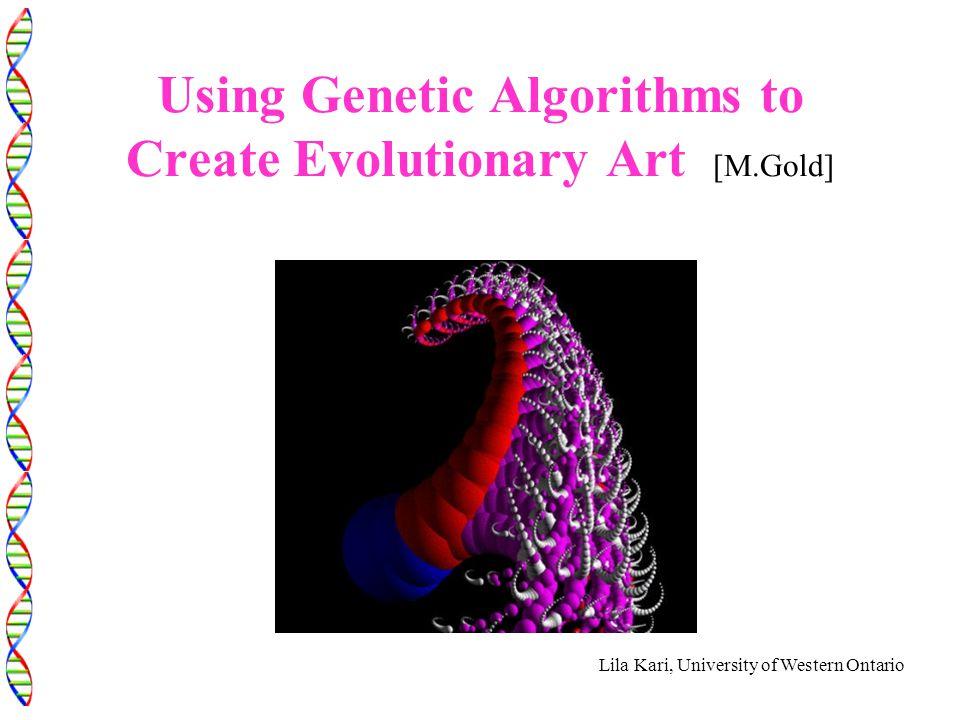 Lila Kari, University of Western Ontario Using Genetic Algorithms to Create Evolutionary Art [M.Gold]
