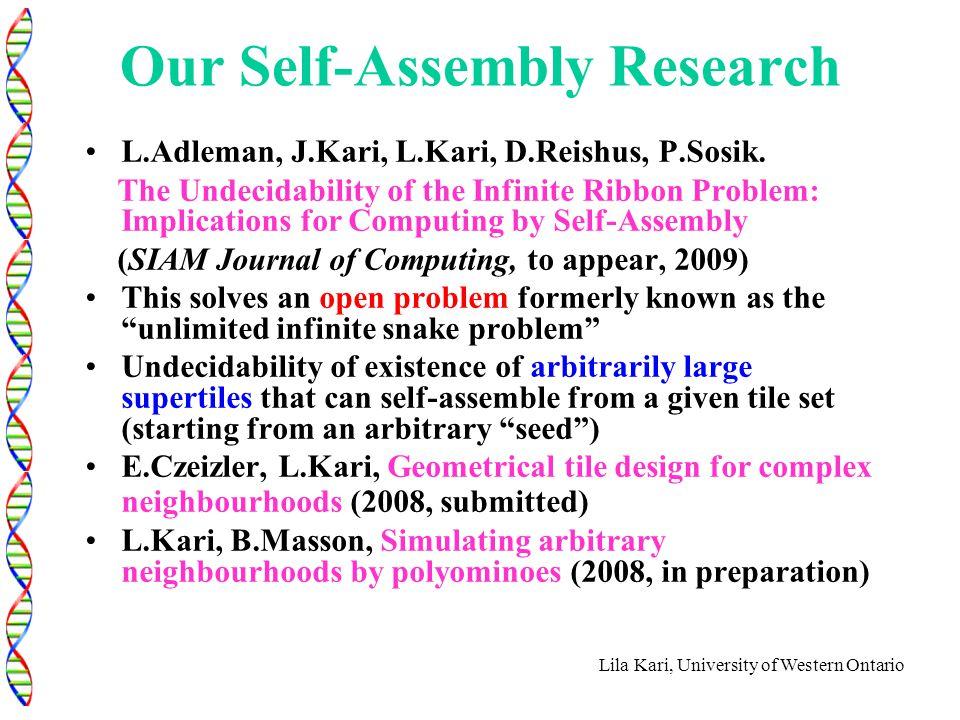 Lila Kari, University of Western Ontario Our Self-Assembly Research L.Adleman, J.Kari, L.Kari, D.Reishus, P.Sosik.