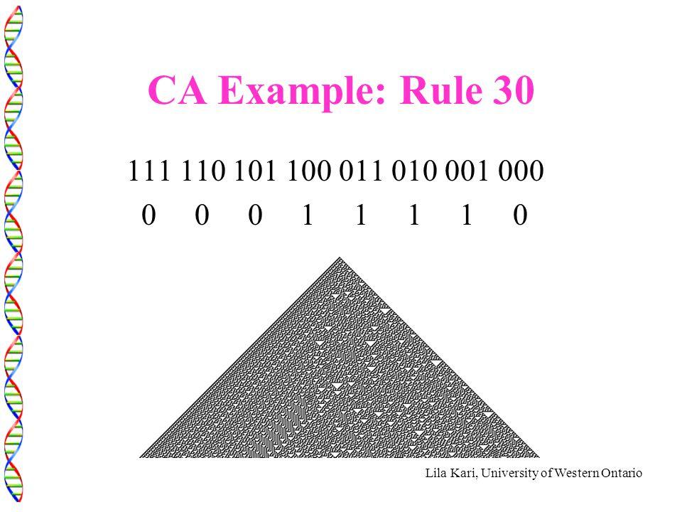Lila Kari, University of Western Ontario CA Example: Rule 30 111 110 101 100 011 010 001 000 0 0 0 1 1 1 1 0