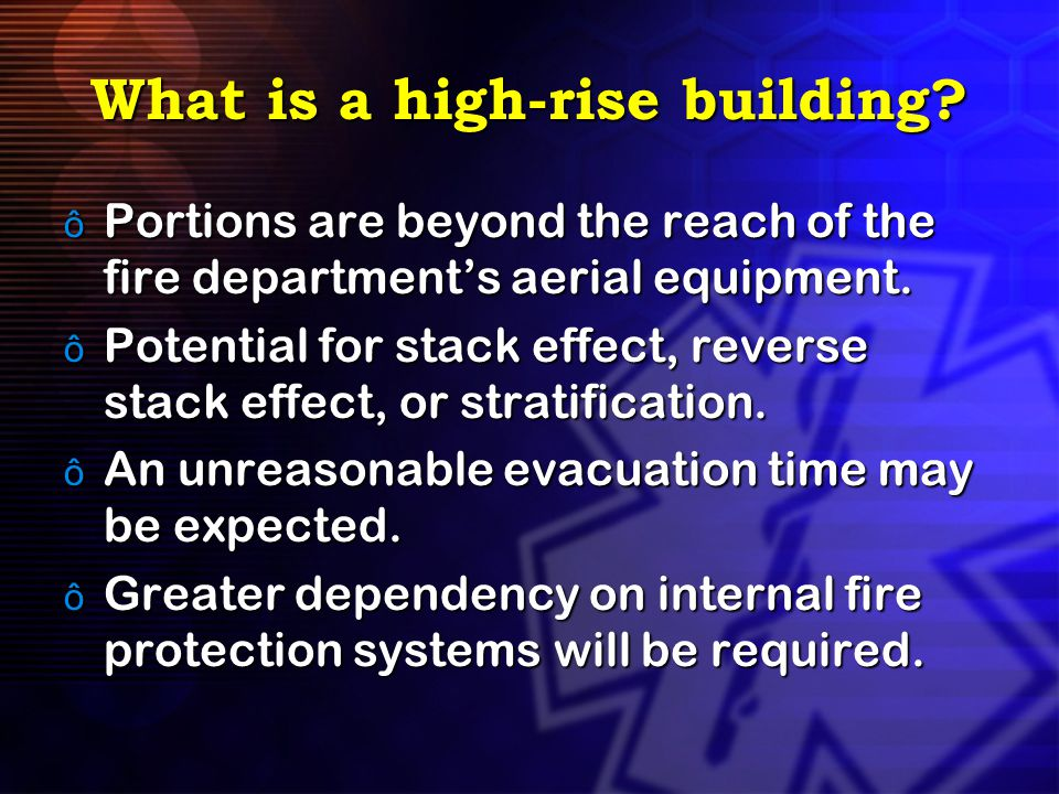 What is a high-rise building? ô Portions are beyond the reach of the fire department's aerial equipment. ô Potential for stack effect, reverse stack e