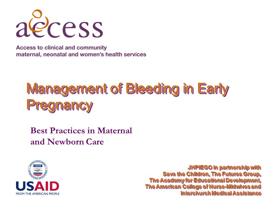 2 Vaginal Bleeding in Early Pregnancy Session Objectives To describe best practices for diagnosis of vaginal bleeding in early pregnancy To describe best practices for management of vaginal bleeding during early pregnancy To list post-abortion family planning options