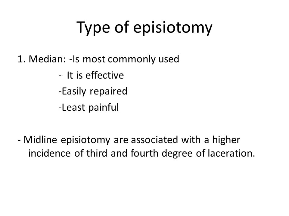 Type of episiotomy 1. Median: -Is most commonly used - It is effective -Easily repaired -Least painful - Midline episiotomy are associated with a high