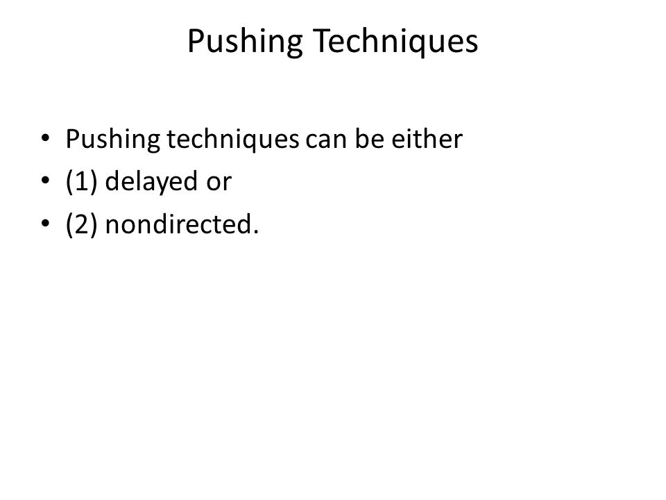 Pushing Techniques Pushing techniques can be either (1) delayed or (2) nondirected.