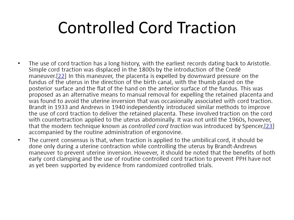 Controlled Cord Traction The use of cord traction has a long history, with the earliest records dating back to Aristotle. Simple cord traction was dis