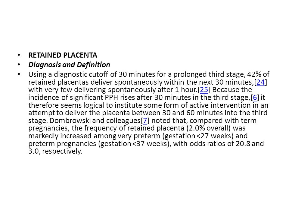RETAINED PLACENTA Diagnosis and Definition Using a diagnostic cutoff of 30 minutes for a prolonged third stage, 42% of retained placentas deliver spon