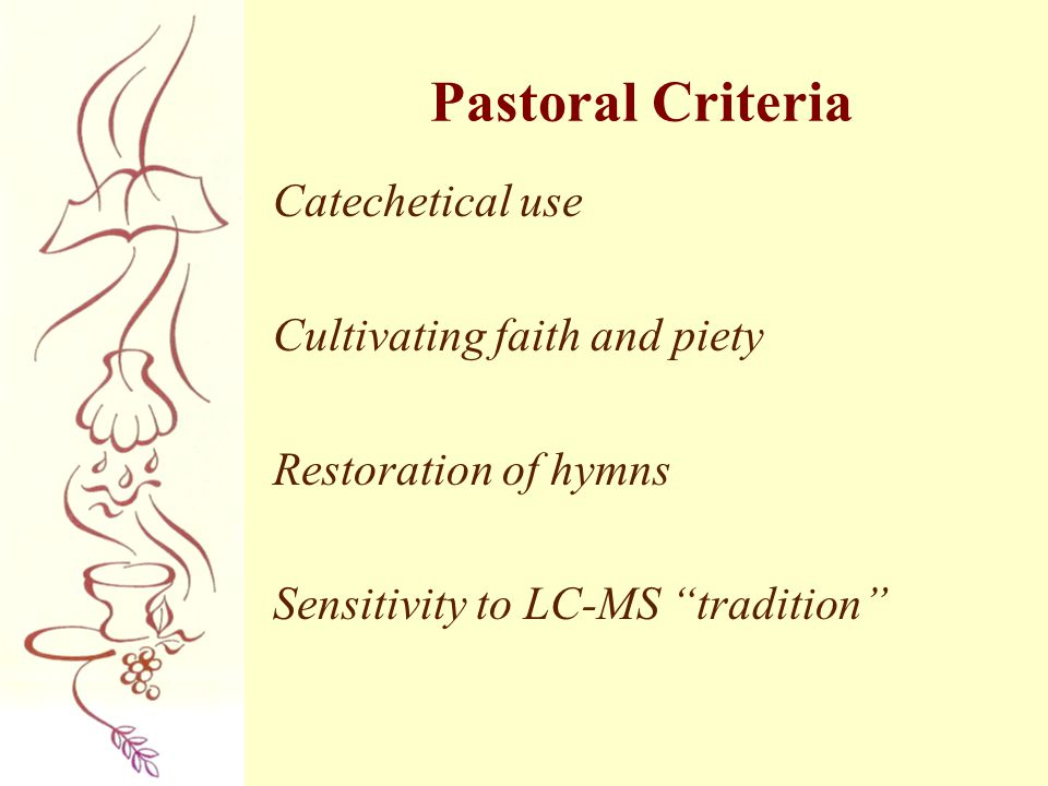 """Pastoral Criteria Catechetical use Cultivating faith and piety Restoration of hymns Sensitivity to LC-MS """"tradition"""""""