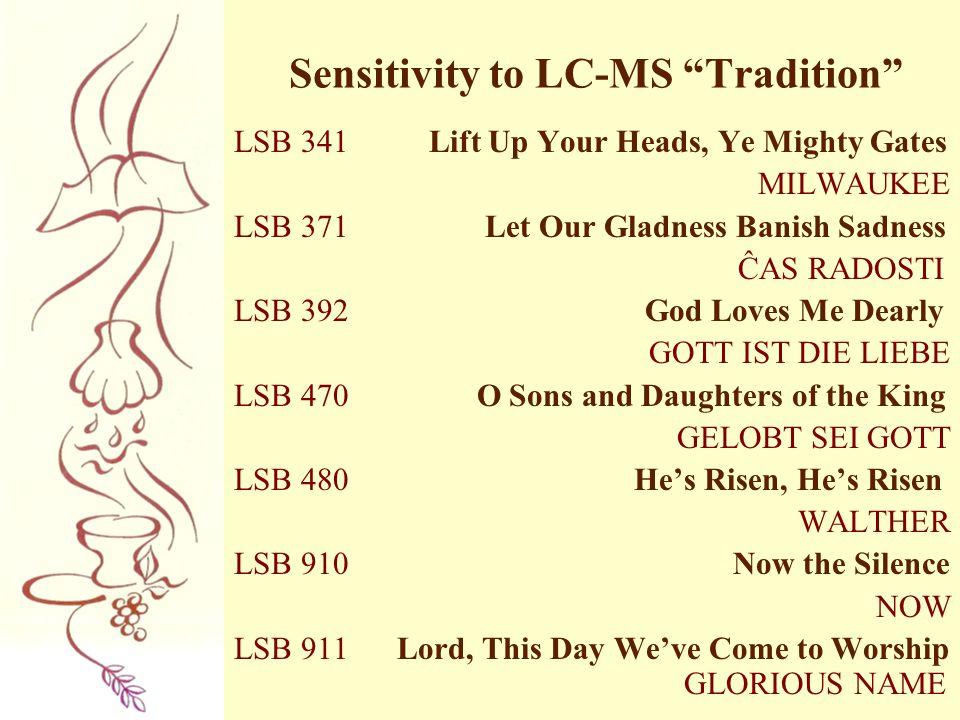 "Sensitivity to LC-MS ""Tradition"" LSB 341 Lift Up Your Heads, Ye Mighty Gates MILWAUKEE LSB 371 Let Our Gladness Banish Sadness ĈAS RADOSTI LSB 392 God"
