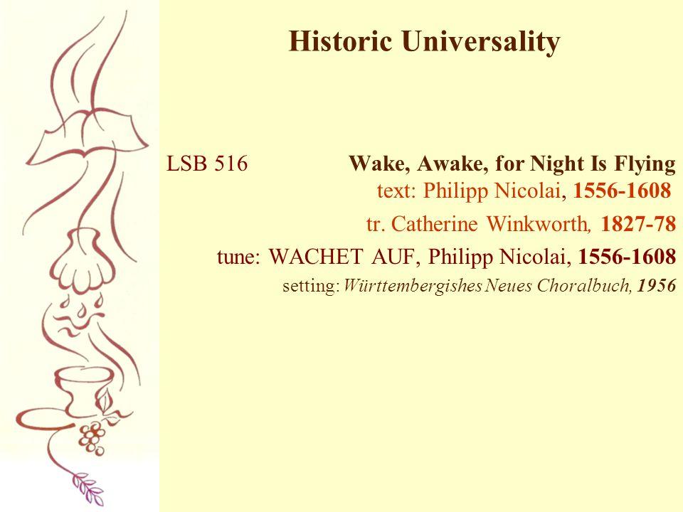 Historic Universality LSB 516 Wake, Awake, for Night Is Flying text: Philipp Nicolai, 1556-1608 tr. Catherine Winkworth, 1827-78 tune: WACHET AUF, Phi