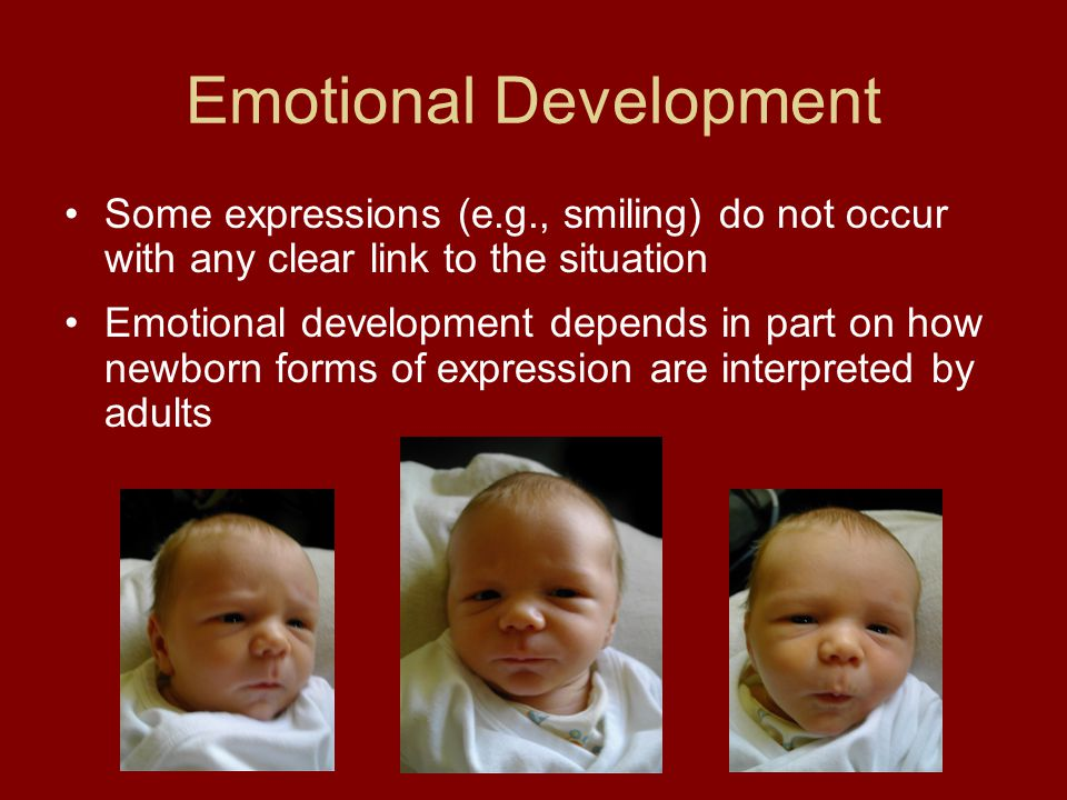 Emotional Development Some expressions (e.g., smiling) do not occur with any clear link to the situation Emotional development depends in part on how