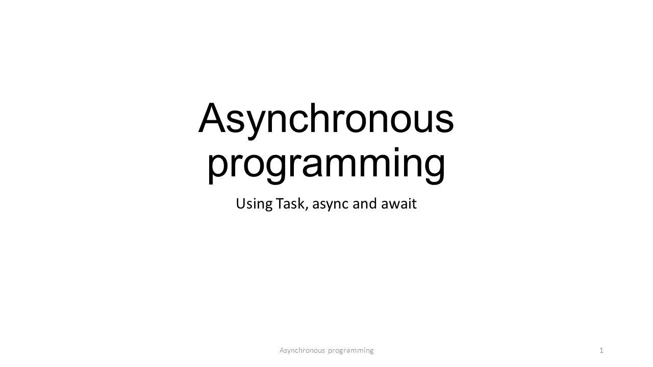 Asynchronous programming Using Task, async and await Asynchronous programming1