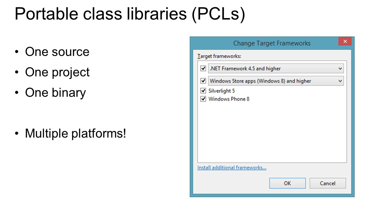 Portable class libraries (PCLs) One source One project One binary Multiple platforms!