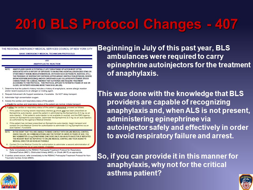 2010 BLS Protocol Changes - 407 Beginning in July of this past year, BLS ambulances were required to carry epinephrine autoinjectors for the treatment of anaphylaxis.