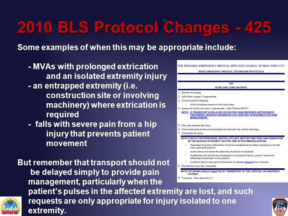 2010 BLS Protocol Changes - 425 Some examples of when this may be appropriate include: - MVAs with prolonged extrication and an isolated extremity injury - an entrapped extremity (i.e.