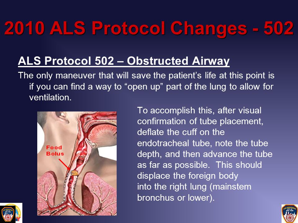 ALS Protocol 502 – Obstructed Airway The only maneuver that will save the patient's life at this point is if you can find a way to open up part of the lung to allow for ventilation.