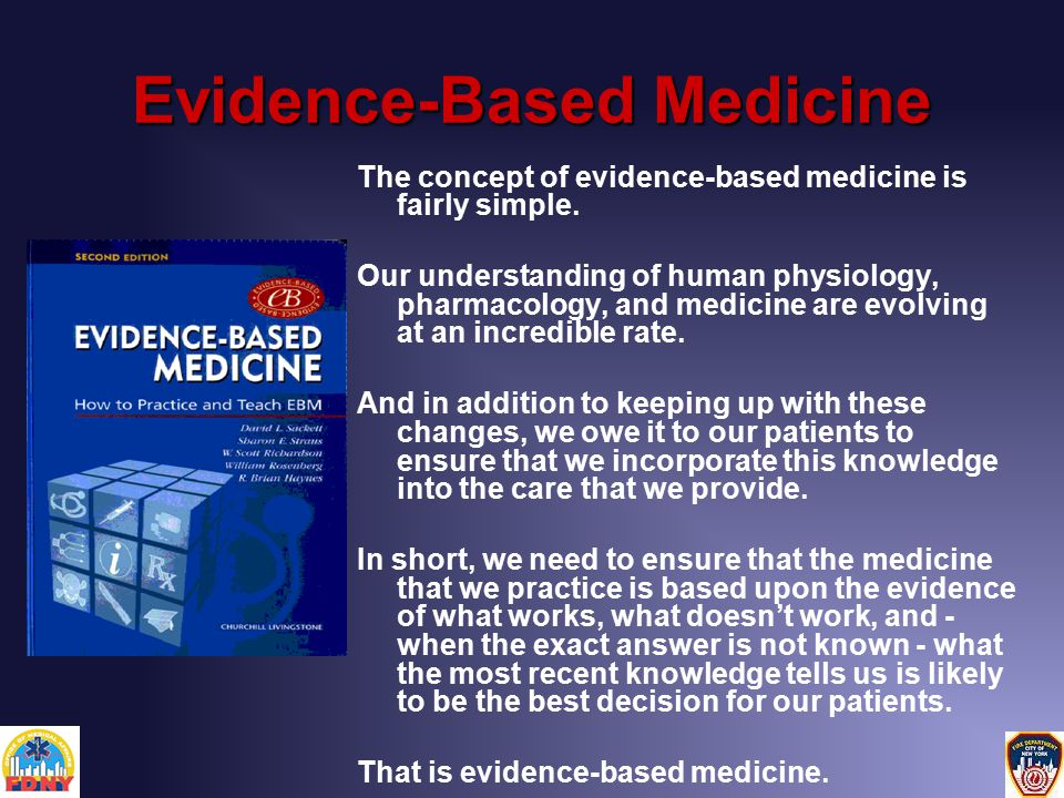 Evidence-Based Medicine The concept of evidence-based medicine is fairly simple.