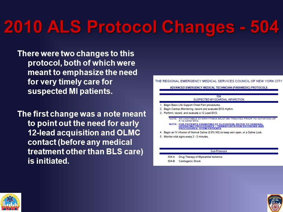2010 ALS Protocol Changes - 504 There were two changes to this protocol, both of which were meant to emphasize the need for very timely care for suspected MI patients.