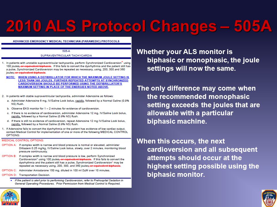 2010 ALS Protocol Changes – 505A Whether your ALS monitor is biphasic or monophasic, the joule settings will now the same.