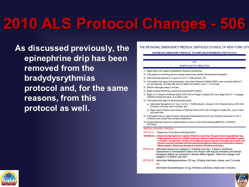 2010 ALS Protocol Changes - 506 As discussed previously, the epinephrine drip has been removed from the bradydysrythmias protocol and, for the same reasons, from this protocol as well.