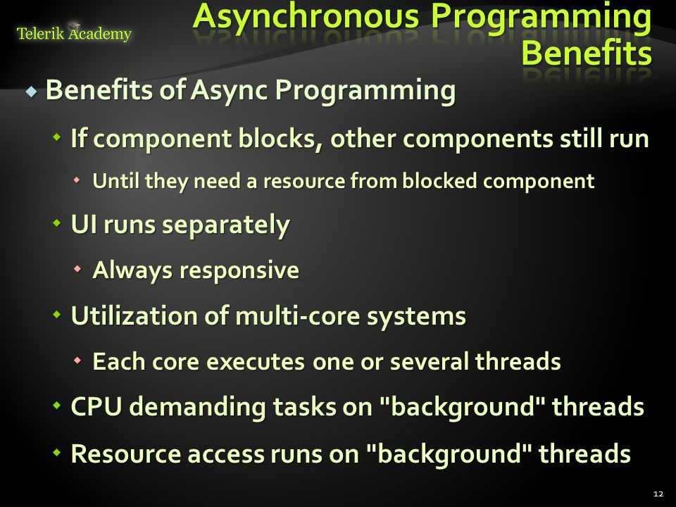  Benefits of Async Programming  If component blocks, other components still run  Until they need a resource from blocked component  UI runs separa
