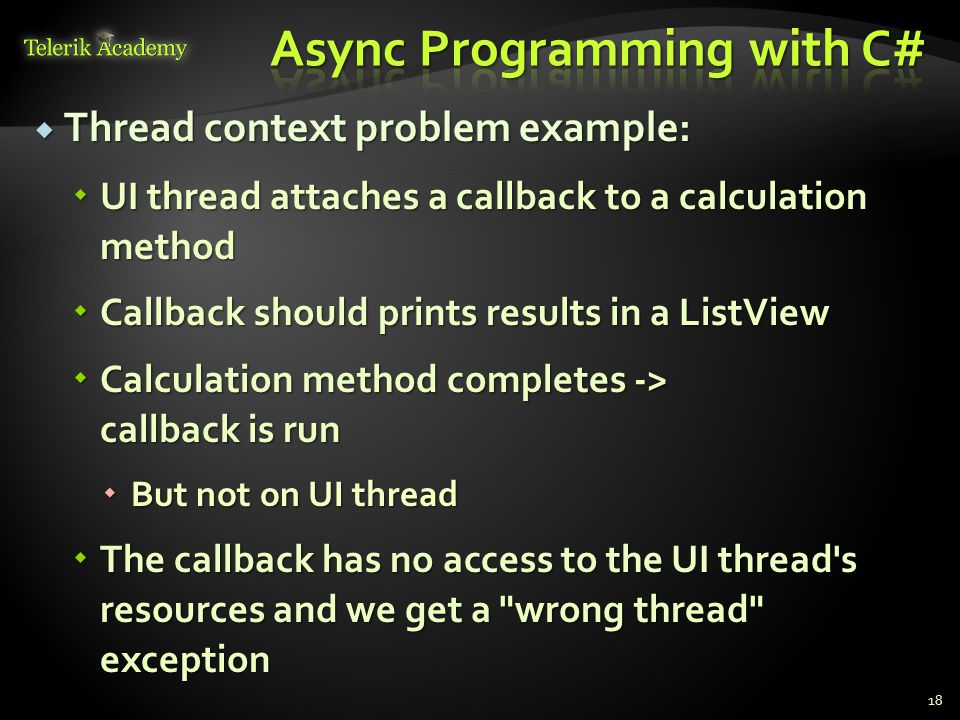  Thread context problem example:  UI thread attaches a callback to a calculation method  Callback should prints results in a ListView  Calculation