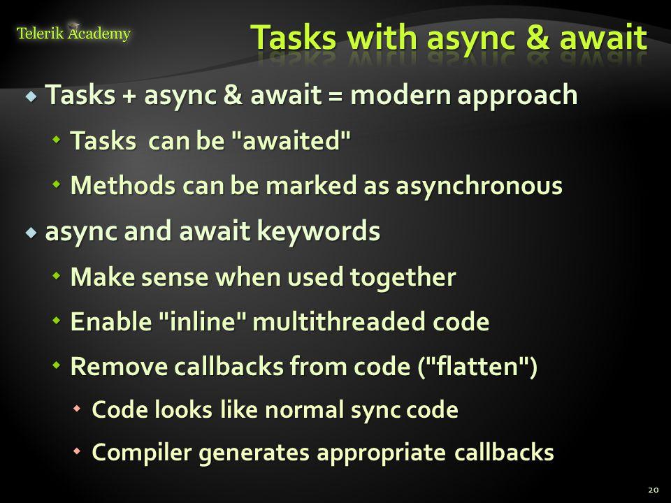  Tasks + async & await = modern approach  Tasks can be