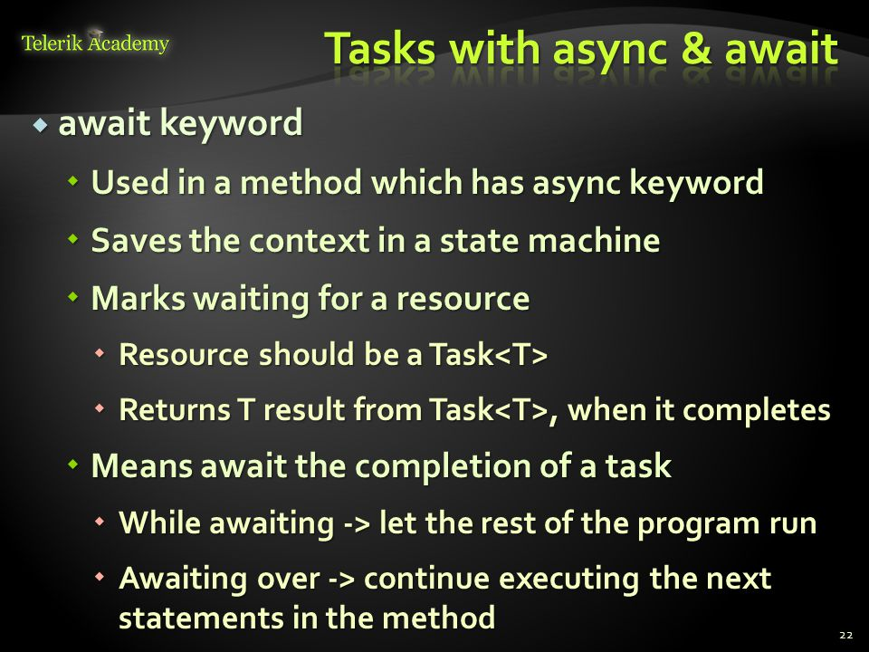  await keyword  Used in a method which has async keyword  Saves the context in a state machine  Marks waiting for a resource  Resource should be