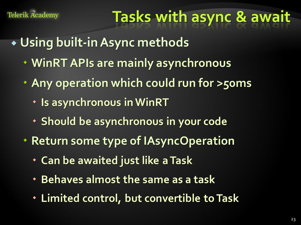  Using built-in Async methods  WinRT APIs are mainly asynchronous  Any operation which could run for >50ms  Is asynchronous in WinRT  Should be a