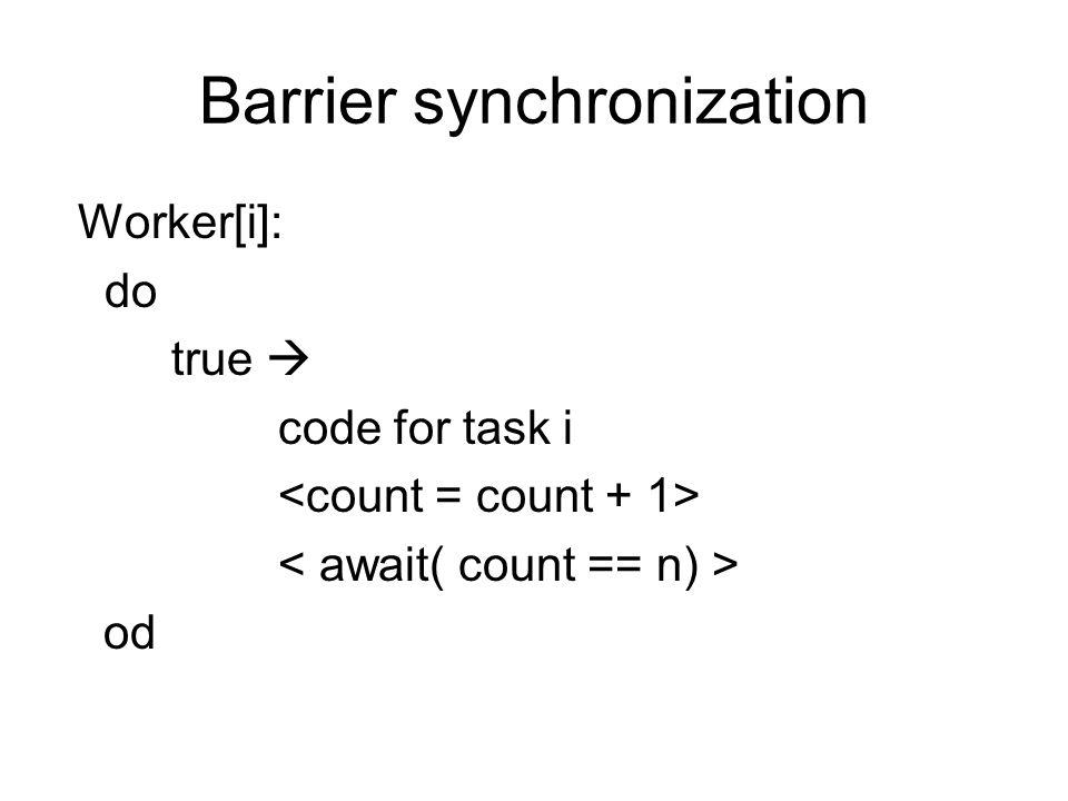 Barrier synchronization Worker[i]: do true  code for task i od