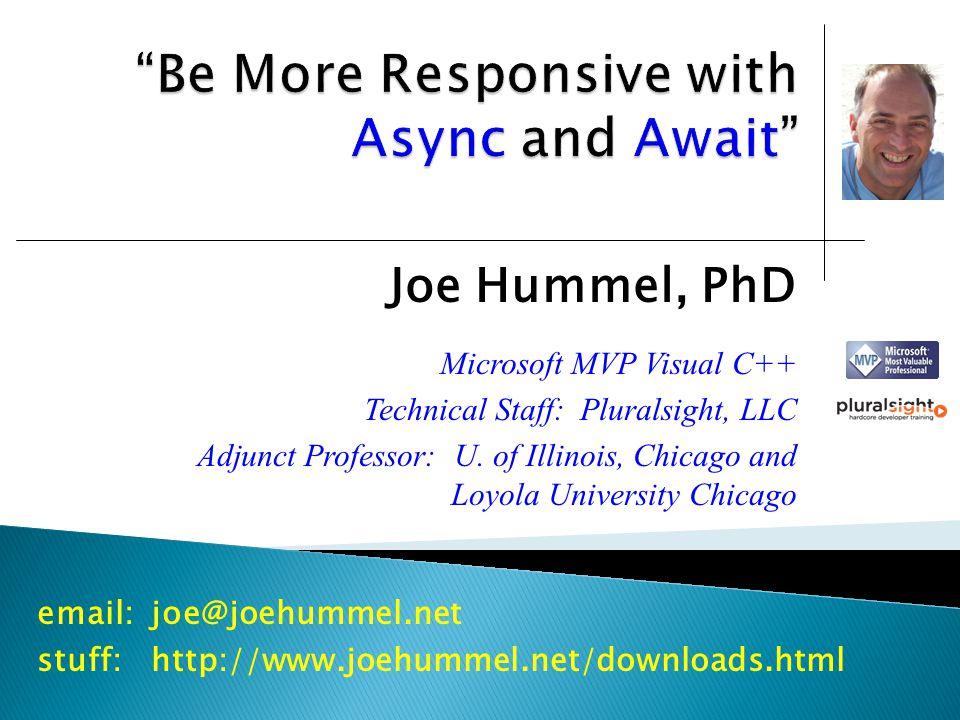 Joe Hummel, PhD Microsoft MVP Visual C++ Technical Staff: Pluralsight, LLC Adjunct Professor: U. of Illinois, Chicago and Loyola University Chicago em
