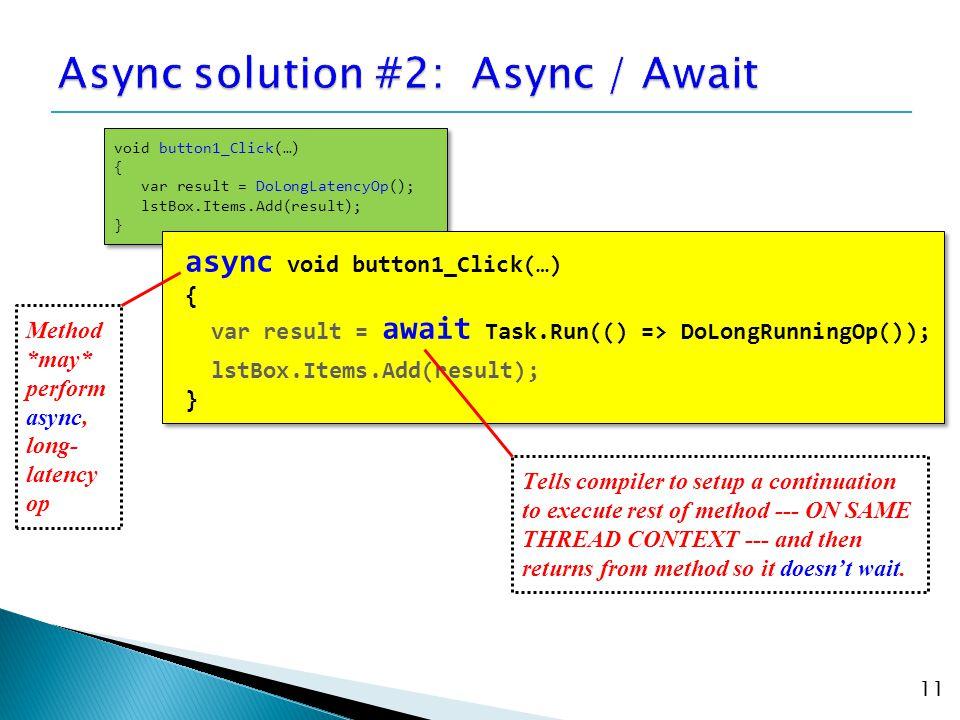 11 void button1_Click(…) { var result = DoLongLatencyOp(); lstBox.Items.Add(result); } void button1_Click(…) { var result = DoLongLatencyOp(); lstBox.