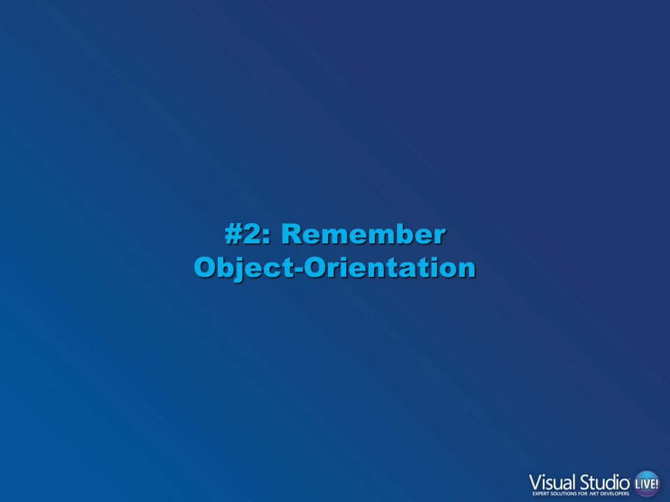 #2: Remember Object-Orientation