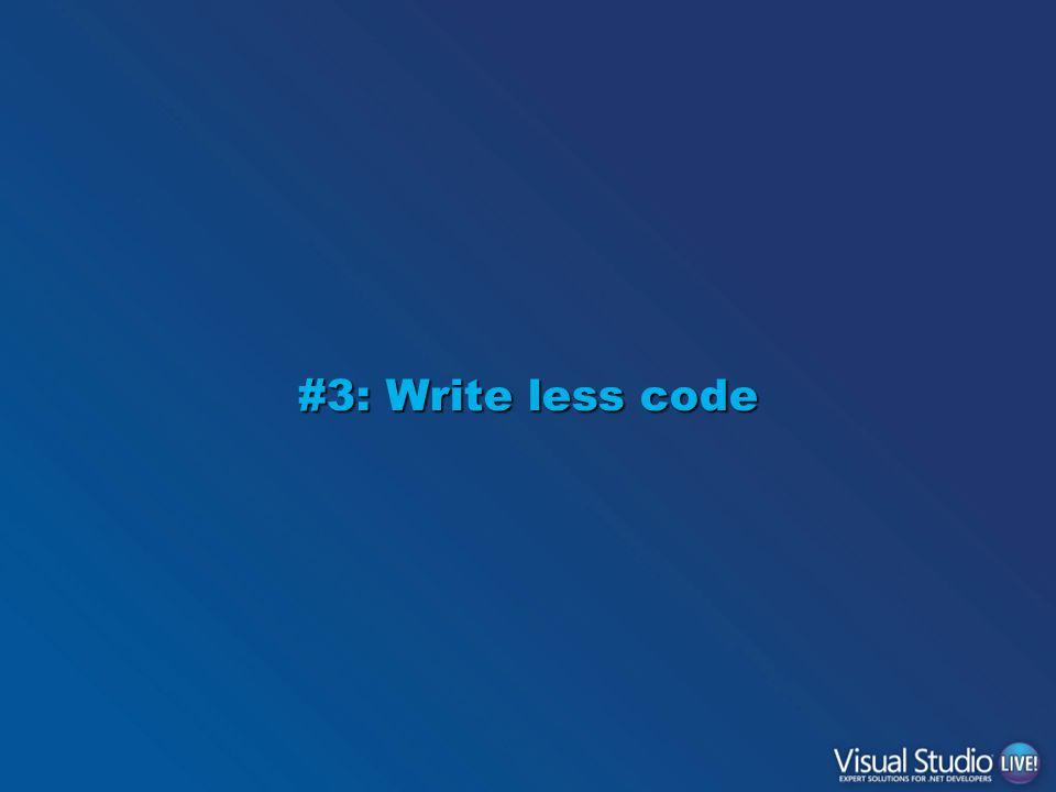 #3: Write less code