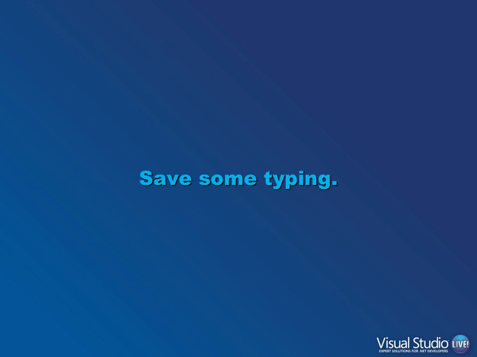 Save some typing.
